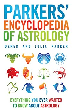 Parkers' Encyclopedia of Astrology: Everything You Ever Wanted to Know about Astrology 9781905857852