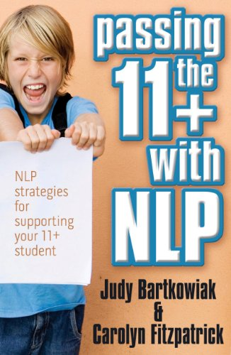 Passing the 11+ with Nlp - Nlp Strategies for Supporting Youpassing the 11+ with Nlp - Nlp Strategies for Supporting Your 11 Plus Student R 11 Plus St 9781907685736