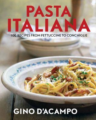 Pasta Italiana: 100 Recipes From Fettuccine To Conchiglie 9781906868437