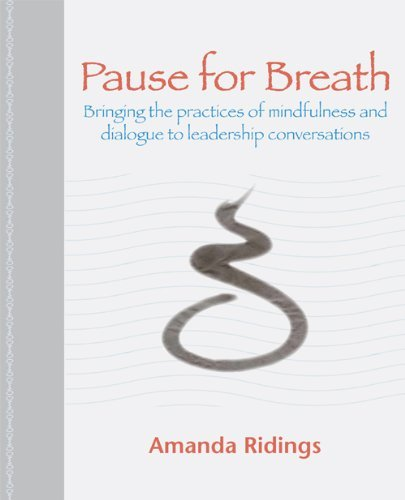 Pause for Breath: Bringing the Practices of Mindfulness and Dialogue to Leadership Conversations 9781906954239