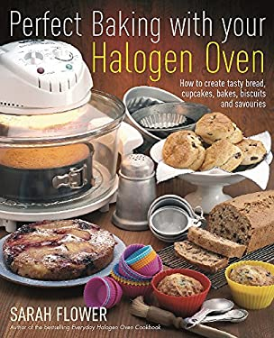 Perfect Baking with Your Halogen Oven: How to Create Tasty Bread, Cupcakes, Bakes, Biscuits and Savouries 9781905862559