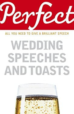 Perfect Wedding Speeches and Toasts: All You Need to Give a Brilliant Speech 9781905211777