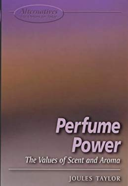 Perfume Power: The Values of Scent and Aroma 9781902809298