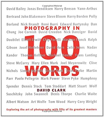 Photography in 100 Words: Exploring the Art of Photography with Fifty of Its Greatest Masters 9781902538570
