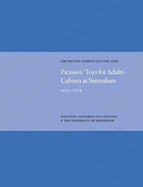 Picasso's 'Toys for Adults': Cubism as Surrealism: The Watson Gordon Lecture 2008 9781906270261