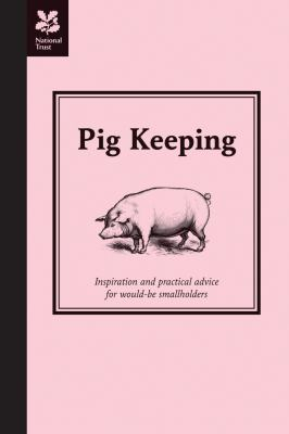 Pig Keeping: Inspiration and Practical Advice for Would-Be Smallholders 9781905400867