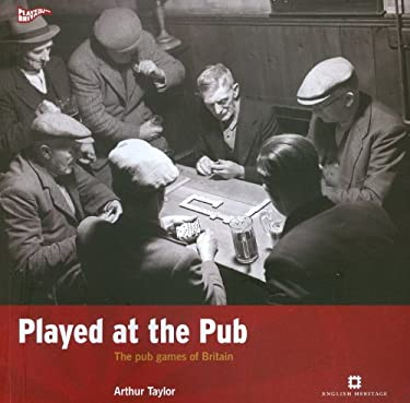 Played at the Pub: The Pub Games of Britain 9781905624973