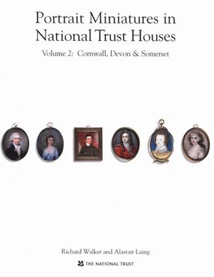 Portrait Miniatures in National Trust Houses: Volume 2: Cornwall, Devon & Somerset 9781905400225