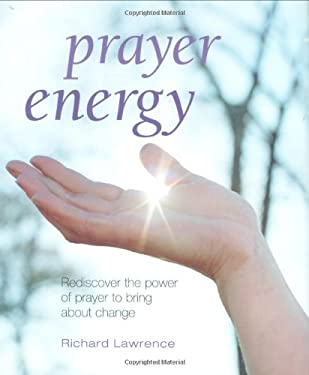Prayer Energy: Rediscover the Power of Prayer to Bring about Change 9781906525521
