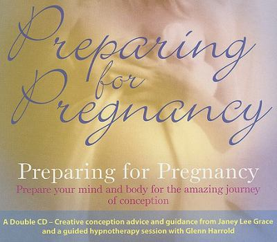 Preparing for Pregnancy: Prepare Your Mind and Body for the Amazing Journey of Conception 9781905835027