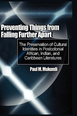 Preventing Things from Falling Further Apart: The Preservation of Cultural Identities in Postcolonial African, Indian, and Caribbean Literatures (Hb) 9781906704704