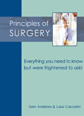 Principles of Surgery: Everything You Need to Know But Were Frightened to Ask! 9781903378571