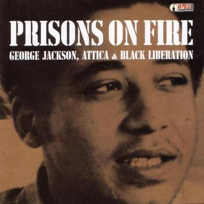 Prisons on Fire: George Jackson, Attica, & Black Liberation 9781902593524