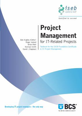 Project Management for It-Related Projects: Textbook for the Iseb Foundation Certificate in Is Project Management 9781902505589
