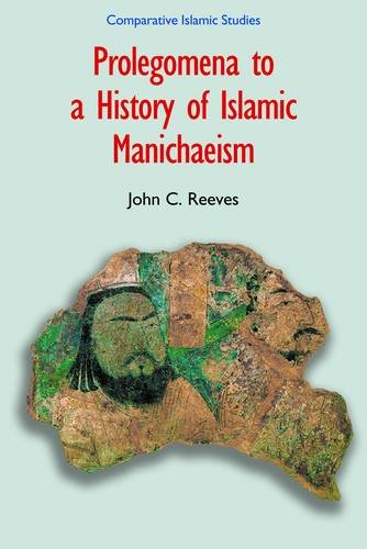 Prolegomena to a History of Islamicate Manichaeism 9781904768524
