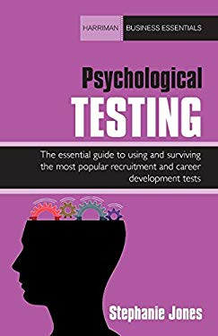 Psychological Testing: The Essential Guide to Using and Surviving the Most Popular Recruitment and Career Development Tests 9781906659608