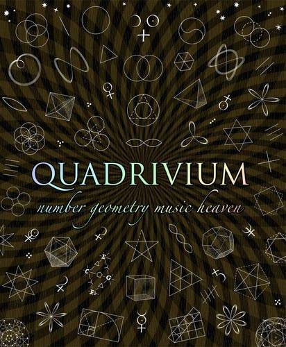 Quadrivium: Number Geometry Music Heaven 9781907155048