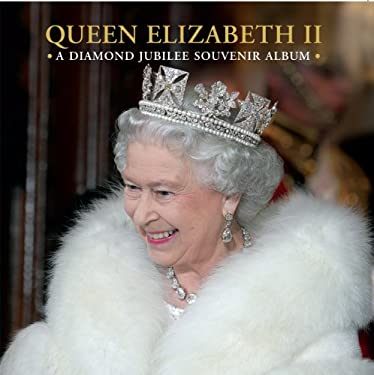 Queen Elizabeth II: A Diamond Jubilee Souvenir Album 9781905686407