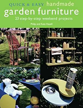 Quick & Easy Handmade Garden Furniture: 23 Step-By-Step Weekend Projects 9781904991793