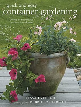 Quick and Easy Container Gardening: 20 Step-By-Step Projects and Inspirational Ideas 9781906094409