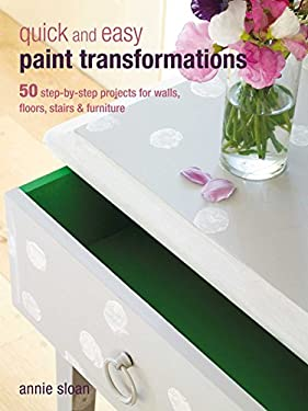 Quick and Easy Paint Transformations: 50 Step-By-Step Ways to Makeover Your Home for Next to Nothing 9781906525750