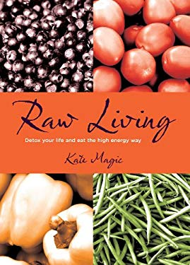 Raw Living: Detox Your Life and Eat the High Energy Way 9781904943747