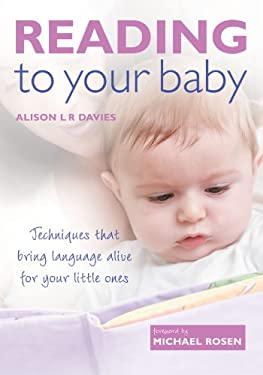 Reading to Your Baby: Techniques That Bring Language Alive for Your Little Ones 9781904760788