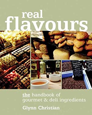 Real Flavours: The Handbook of Gourmet & Deli Ingredients
