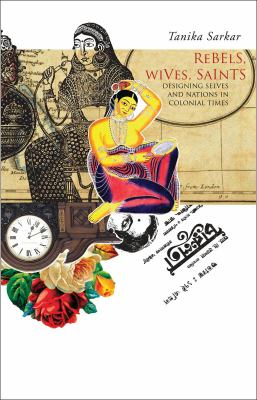 Rebels, Wives, Saints: Designing Selves and Nations in Colonial Times 9781906497293