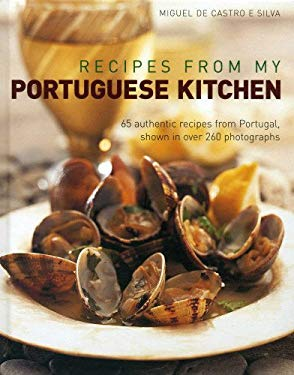 Recipes from My Portuguese Kitchen: 65 Authentic Recipes from Portugal, Shown in Over 260 Photographs 9781908991072