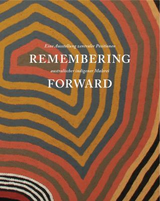 Remembering Forward: Australian Aboriginal Painting Since 1960 9781907372148