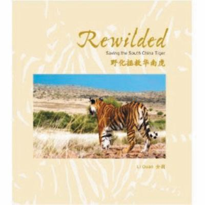 Rewilded: Saving the South China Tiger 9781901268546