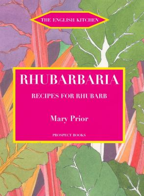 Rhubarbia: Recipes for Rhubarb 9781903018613