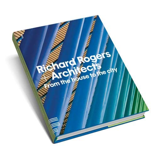 Richard Rogers + Architects: From the House to the City 9781906863111
