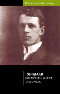 Rising Out: Sean Connolly of Longford (1890-1921) 9781904558897