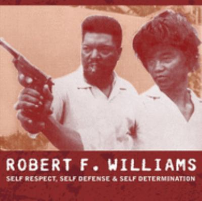 Robert F. Williams: Self Respect, Self Defense & Self Determination 9781904859314