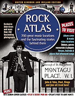 Rock Atlas: 650 Great Music Locations and the Fascinating Stories Behind Them 9781905959242