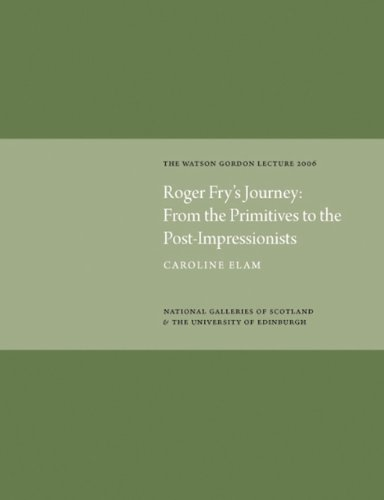 Roger Fry's Journey: From the Primitives to the Post-Impressionists: The Watson Gordon Lecture 2006 9781906270117