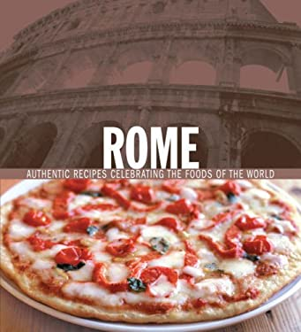 Rome: Authentic Recipes Celebrating the Foods of the World 9781905825103