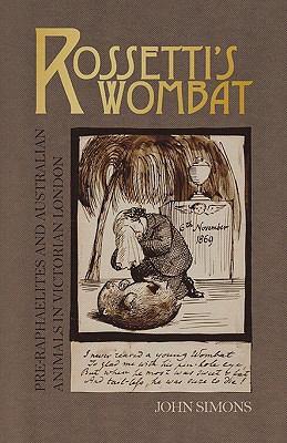 Rossetti's Wombat: Pre-Raphaelites and Australian Animals in Victorian London 9781904750604