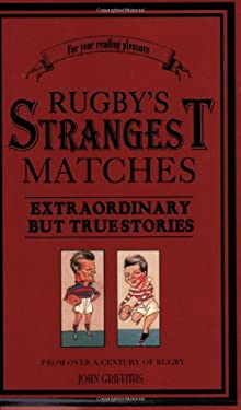 Rugby's Strangest Matches: Extraordinary But True Stories from Over a Century of Rugby 9781905798162