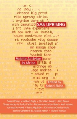 SMS Uprising: Mobile Activism in Africa 9781906387358