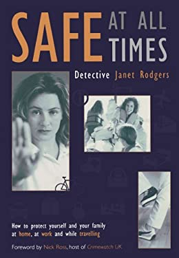Safe at All Times: How to Protect Yourself and Your Family at Home, at Work and While Travelling 9781903258415