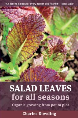 Salad Leaves for All Seasons: Organic Growing from Pot to Plot 9781900322201