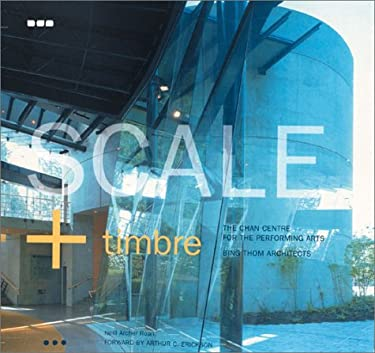 Scale + Timbre: The Chan Centre for the Performing Arts Bing Thom Architects 9781901033489