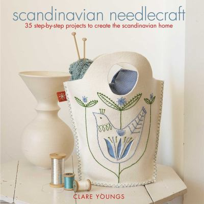 Scandinavian Needlecraft: 35 Step-By-Step Projects to Create the Scandinavian Home 9781907030222