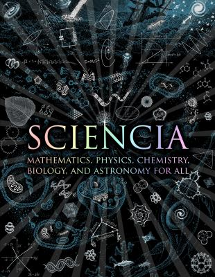 Sciencia: Mathematics, Physics, Chemistry, Biology and Astronomy for All. Burkard Polster ... [Et Al.] 9781907155123
