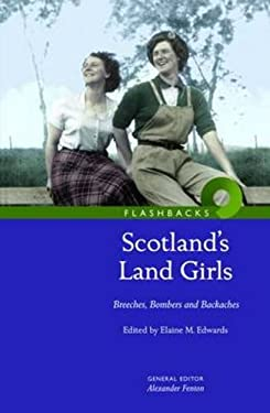 Scotland's Land Girls: Breeches, Bombers and Backaches 9781905267323