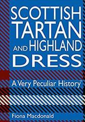 Scottish Tartan and Highland Dress: A Very Peculiar History 18299755