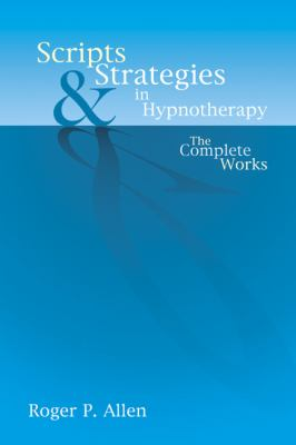 Scripts and Strategies in Hypnotherapy: The Complete Works 9781904424215
